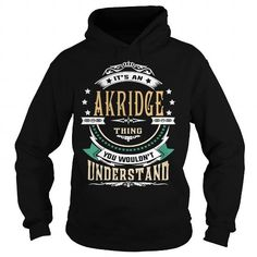 I Love AKRIDGE  Its an AKRIDGE Thing You Wouldnt Understand  T Shirt Hoodie Hoodies YearName Birthday Shirts & Tees