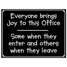 The Everyone Brings Joy Tin Sign is perfect for your office's lobby or reception area.  Funny sign is made of sturdy, 400 micron steel and printed with a dye sublimation process.  Measures: 16W x 12H inches.