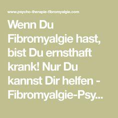 Wenn Du Fibromyalgie hast, bist Du ernsthaft krank! Nur Du kannst Dir helfen - Fibromyalgie-Psychotherapie-Wiesbaden