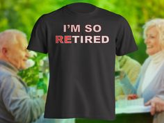 Funny retirement t-shirt. Great gift to give at a retirement party. Also, great for Retirement parties, birthdays, Christmas, Mothers day, Fathers day. It is sure to be the hit of the party.