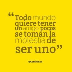 """""""Todo mundo quiere tener un #Amigo, pocos se toman la molestia de ser uno"""". #Citas #Frases @Candidman"""