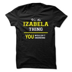 Its An IZABELA thing, you wouldnt understand !!IZABELA, are you tired of having to explain yourself? With this T-Shirt, you no longer have to. There are things that only IZABELA can understand. Grab yours TODAY! If its not for you, you can search your name or your friends name.Its An IZABELA thing, you wouldnt understand !!