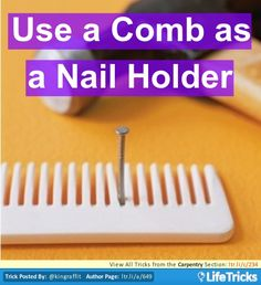 A Comb is the perfect nail holder, simply poke your nail through the plastic teeth and nail away!