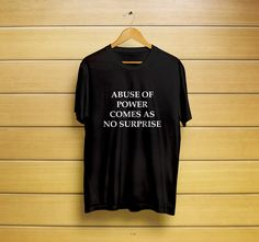 Abuse Of Power Comes As No Surprise T-Shirt #powershirt #comesasnosurprise #feminist #feminist #quoteshirt #powert-shirt #gifts #t-shirt #shirt #customt-shirt #customshirt #menst-shirt #mensshirt #mensclothing #womenst-shirt #womensshirt #womensclothing #clothing #unisext-shirt #unisexshirt #graphictee #graphict-shirt #feministt-shirt #feministshirt #cutet-shirt #cuteshirt #funnyt-shirt #funnyshirt #tee