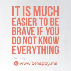 Behappy.me - It is much easier to be brave if you do not know everything