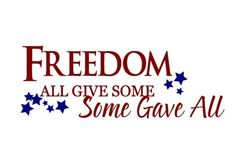 Freedom-some gave all