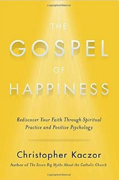 Faith Makes You Happy. Christopher Kaczor Explains.