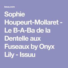 Sophie Houpeurt-Mollaret - Le B-A-Ba de la Dentelle aux Fuseaux by Onyx Lily - Issuu