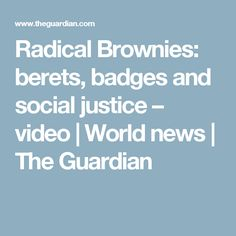 Radical Brownies: berets, badges and social justice – video | World news | The Guardian