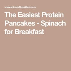 The Easiest Protein Pancakes - Spinach for Breakfast