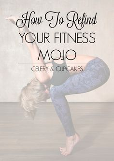 Some top tips on how to re-find your fitness mojo - Celery and Cupcakes
