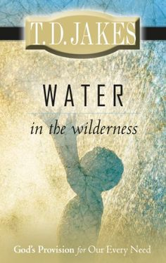 Buy Water in the Wilderness: God's Provision for our Every Need by T. Jakes and Read this Book on Kobo's Free Apps. Discover Kobo's Vast Collection of Ebooks and Audiobooks Today - Over 4 Million Titles! Bishop Jakes, Destiny Images, Best Kindle, Strong Relationship, Juni, Paperback Books, Nonfiction, Wilderness, Ebooks