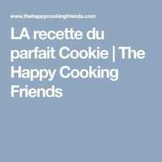 LA recette du parfait Cookie | The Happy Cooking Friends