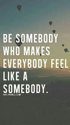 Be somebody...