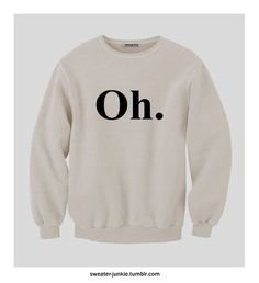 trending.    PreOrder Oh Sweatshirt by SweaterJunkieCo on Etsy, $65.00--@Heather Byford, you need this!