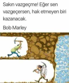 Sakın vazgeçme! Eğer sen vazgeçersen, hak etmeyen biri kazanacak. BOB MARLEY Best Caps, Born To Die, Galaxy Wallpaper, Funny Moments, Motto, Feel Good, Life Is Good, Author, Motivation