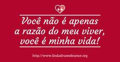 Você não é apenas a razão do meu viver, você é minha vida! http://lindasfrasesdeamor.org/mensagens