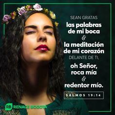 """""""Sean gratas las palabras de mi boca y la meditación de mi corazón delante de ti, oh SEÑOR, roca mía y redentor mío."""" Salmos 19:14 LBLA Frases, Fortaleza, Psalms, Words"""