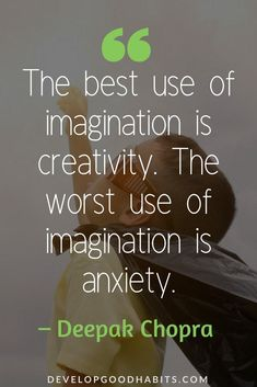 Deepak Chopra Quotes on Life healthyliving happiness mindfulness quotestoliveby quotes quotesoftheday- The best use of imagination is creativity. The worst use of imagination is anxiety. Wisdom Quotes, Quotes To Live By, Me Quotes, Motivational Quotes, Inspirational Quotes, Calm Quotes, Crush Quotes, Family Quotes, Qoutes