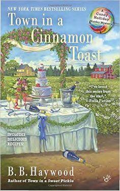 Town in a Cinnamon Toast: A Candy Holliday Murder Mystery: B.B. Haywood: 9780425278550: Amazon.com: Books