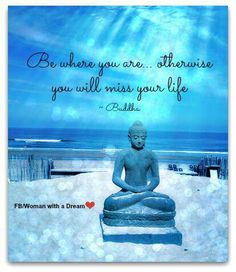 "Mindfulness: ""Be where you are, otherwise you will miss your life."""