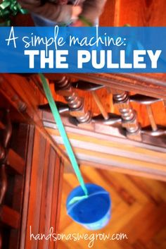 "Simple Machines for Kids: The Pulley~ You could even use rope over a table and the students could ""Pulley"" it under the table!"