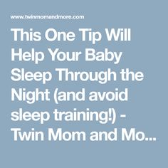 This One Tip Will Help Your Baby Sleep Through the Night (and avoid sleep training!) - Twin Mom and More
