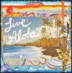 """""""Live Aloha""""  by Susan Wickstrand"""