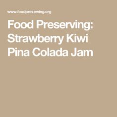 Food Preserving: Strawberry Kiwi Pina Colada Jam