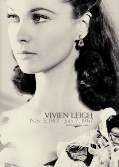 Vivien Leigh as Scarlet O'Hara. She was the most annoying, idiotic females I've ever seen. But her story is one of my favorites.