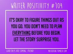 + DAILY WRITER POSITIVITY +  #104 It's okay to figure things out as you go. You don't need to plan everything before you begin. Let the story surprise you!  Want more writerly content? Follow maxkirin.tumblr.com!
