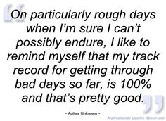 On particularly rough days when I'm sure I - Author Unknown - Quotes and sayings