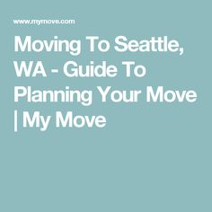 Moving To Seattle, WA - Guide To Planning Your Move | My Move