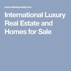 International Luxury Real Estate and Homes for Sale