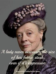 """Dame Maggie Smith as the Dowager Countess of Grantham in """"Downton Abbey."""" Also, the titular character in """"The Prime of Miss Jean Brodie,"""" and Professor McGonagall in the """"Harry Potter"""" series Maggie Smith Downton Abbey, Sewing Humor, Quilting Quotes, Quilting Ideas, Quilting Projects, Sewing Projects, Jolie Phrase, Sewing Quotes, Dowager Countess"""