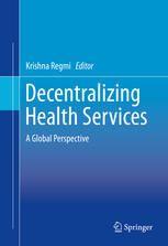 Decentralizing Health Services: A Global Perspective (2014). Editors: Krishna Regmi.