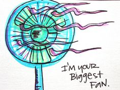 I'm your biggest fan.