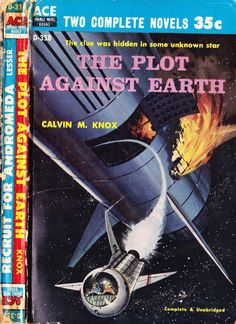 scificovers: Ace Double D-358The Plot Against Earth by Calvin M. Knox. Cover art by Ed Valigursky 1959.