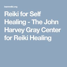 Reiki for Self Healing - The John Harvey Gray Center for Reiki Healing