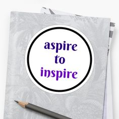 https://www.redbubble.com/people/ideasforartists/works/26051935-aspire-to-inspire?asc=u #sticker #inspiration #redbubble