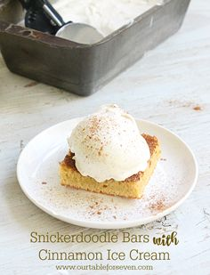 Snickerdoodle Bars with Cinnamon Ice Cream - Table for Seven (http://morselsoflife.com/five-friday-finds-212.html)