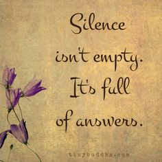 Silence Isn& Empty; It& Full of Answers - Tiny Buddha Great Quotes, Quotes To Live By, Me Quotes, Inspirational Quotes, Motivational, Baby Quotes, Amazing Quotes, Wisdom Quotes, Meaningful Quotes
