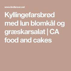 Kyllingefarsbrød med lun blomkål og græskarsalat – CA food and cakes Cakes, Food, Meal, Cake, Eten, Meals, Pastries, Torte, Animal Print Cakes