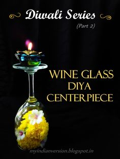 DIWALI SERIES (Part 2) : Wine Glass Diya Centerpiece 3 materials & 3 steps centerpiece... easy and fast to make DIY... modern Diwali decoration... http://myindianversion.blogspot.in/2015/11/diwali-series-part-2-wine-glass-diya.html
