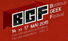 Bordeaux Geek Festival - 14 au 17 mai 2015