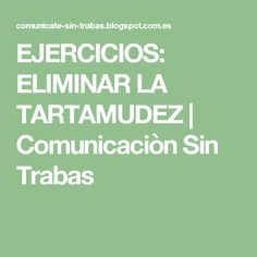 EJERCICIOS: ELIMINAR LA TARTAMUDEZ | Comunicaciòn Sin Trabas Apraxia, Speech Therapy, Teacher, Activities, Education, School, Blog, Face, Speech Pathology