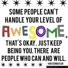 Some people can't handle your level of awesome. There are people who can and will. Positive Words, Positive Thoughts, Positive Quotes, Motivational Quotes, Inspirational Quotes, Cute Quotes, Funny Quotes, Power Of Positivity, Just Be You