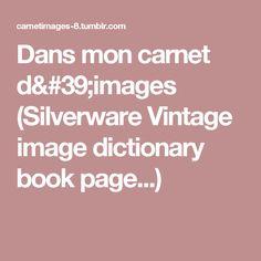 Dans mon carnet d'images (Silverware Vintage image dictionary book page...)
