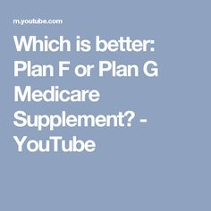 Which is better: Plan F or Plan G Medicare Supplement? - YouTube