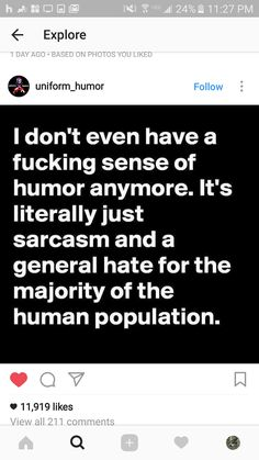 I don't even have a fucking sense of humor anymore. It's literally just sarcasm and a general hate for the majority of the human population.
